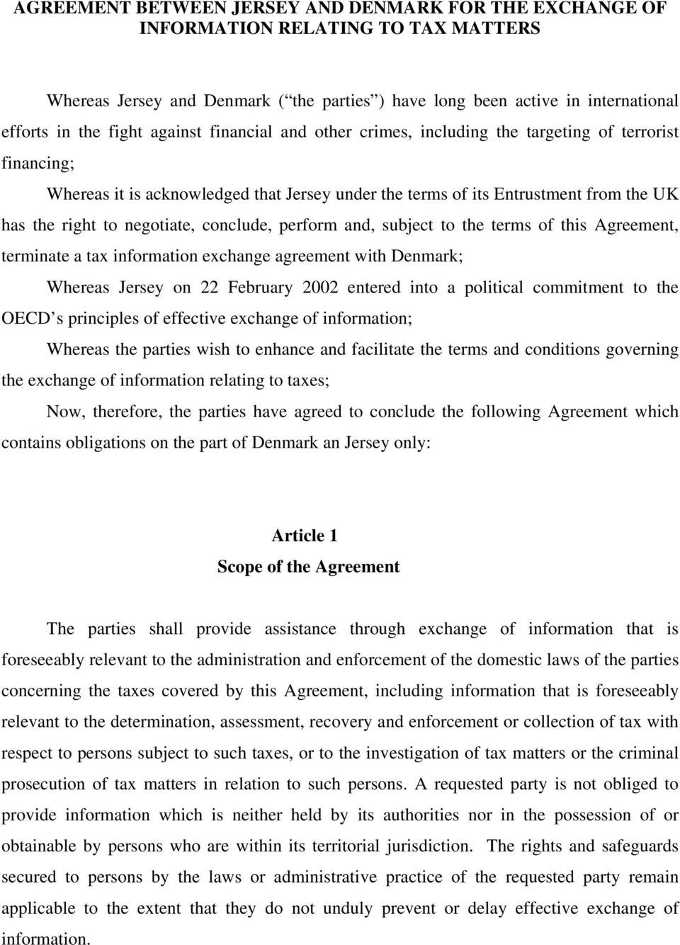 conclude, perform and, subject to the terms of this Agreement, terminate a tax information exchange agreement with Denmark; Whereas Jersey on 22 February 2002 entered into a political commitment to