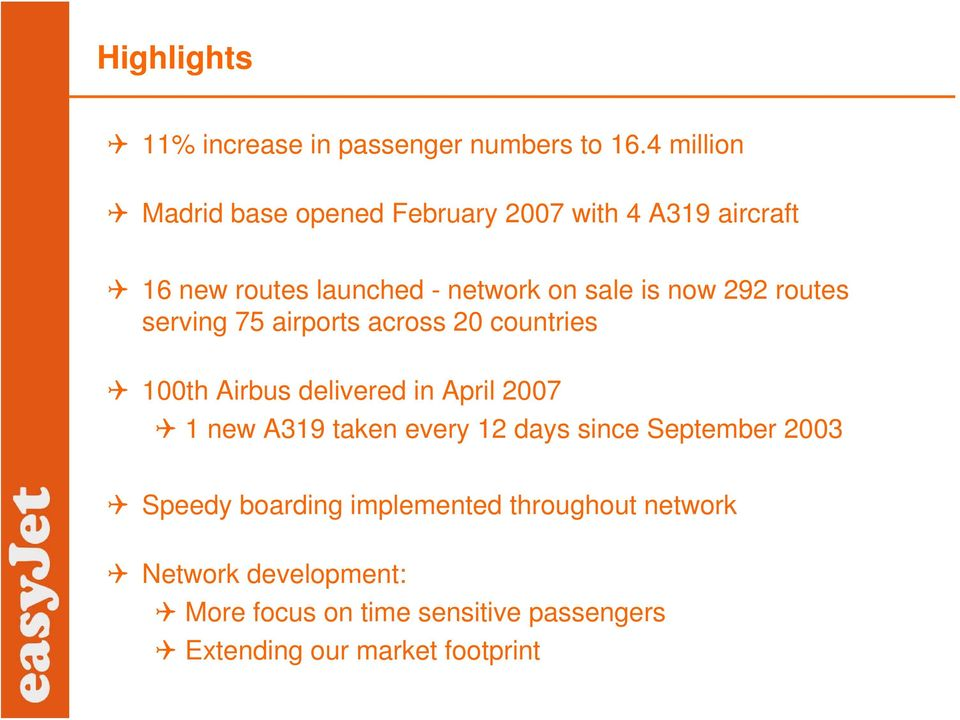 now 292 routes serving 75 airports across 20 countries 100th Airbus delivered in April 2007 1 new A319 taken