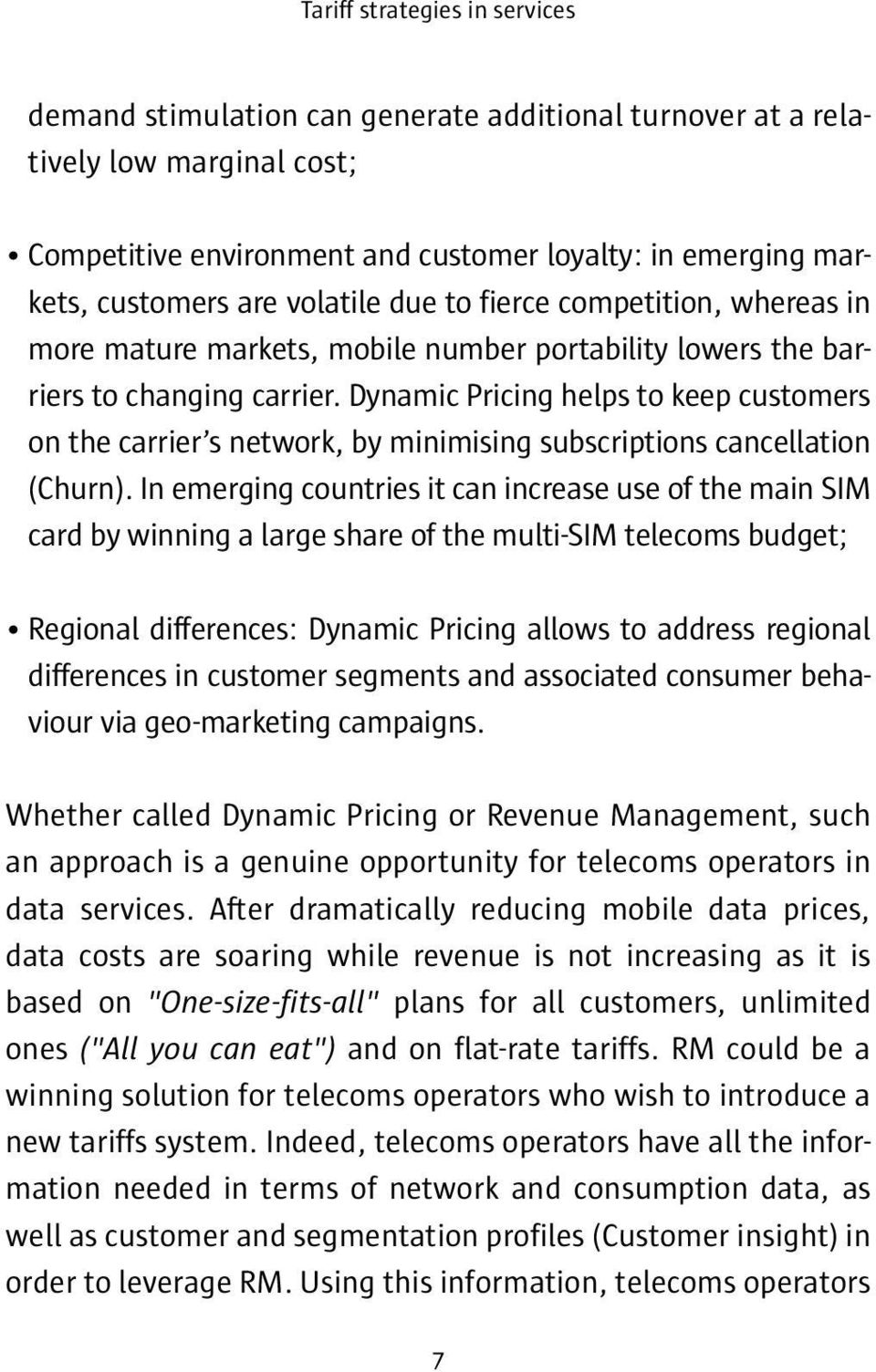 Dynamic Pricing helps to keep customers on the carrier s network, by minimising subscriptions cancellation (Churn).