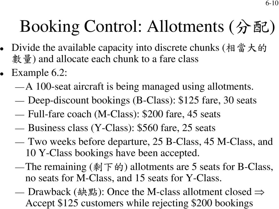 Deep-discount bookings (B-Class): $125 fare, 30 seats Full-fare coach (M-Class): $200 fare, 45 seats Business class (Y-Class): $560 fare, 25 seats Two weeks before