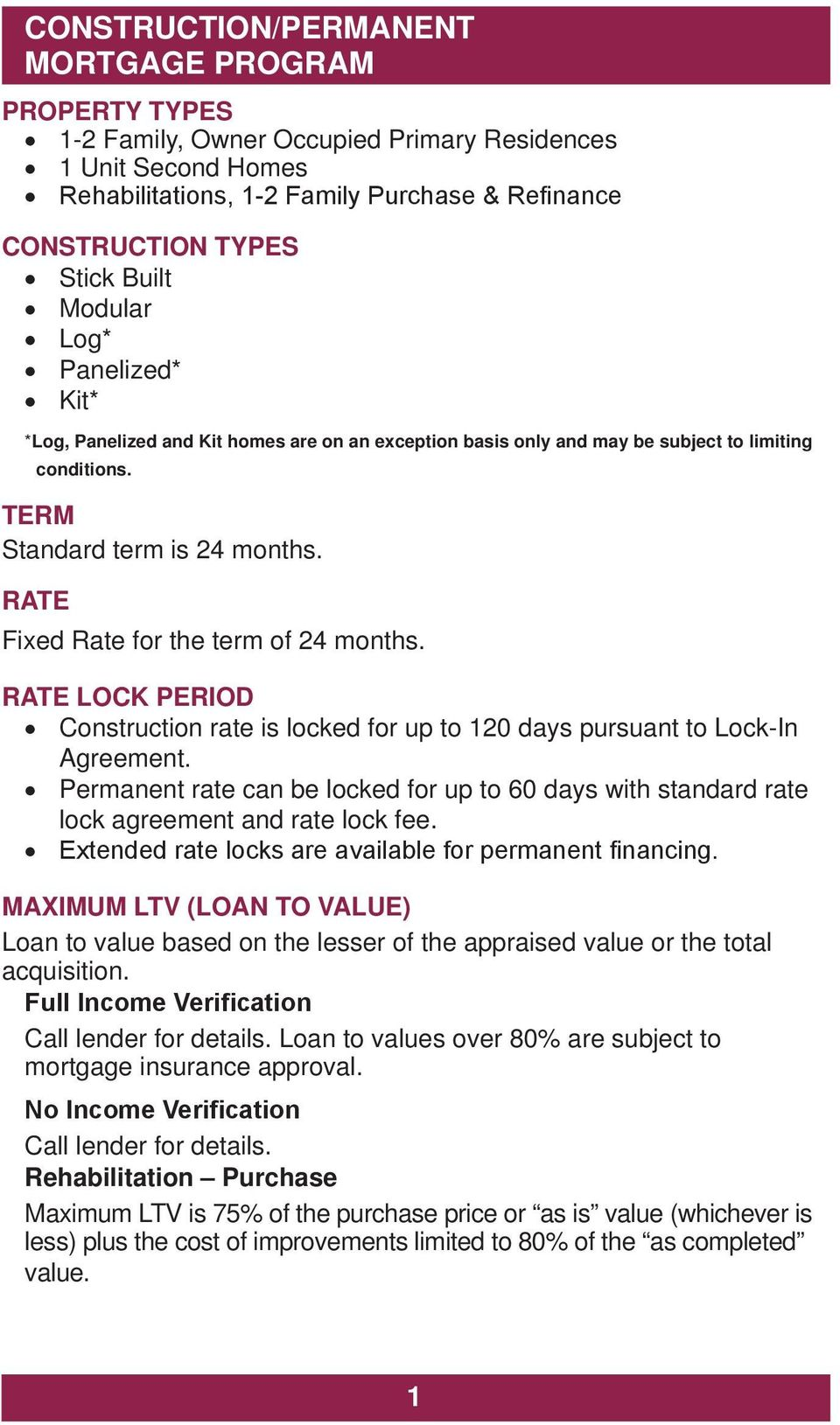 RATE Fixed Rate for the term of 24 months. RATE LOCK PERIOD Construction rate is locked for up to 120 days pursuant to Lock-In Agreement.