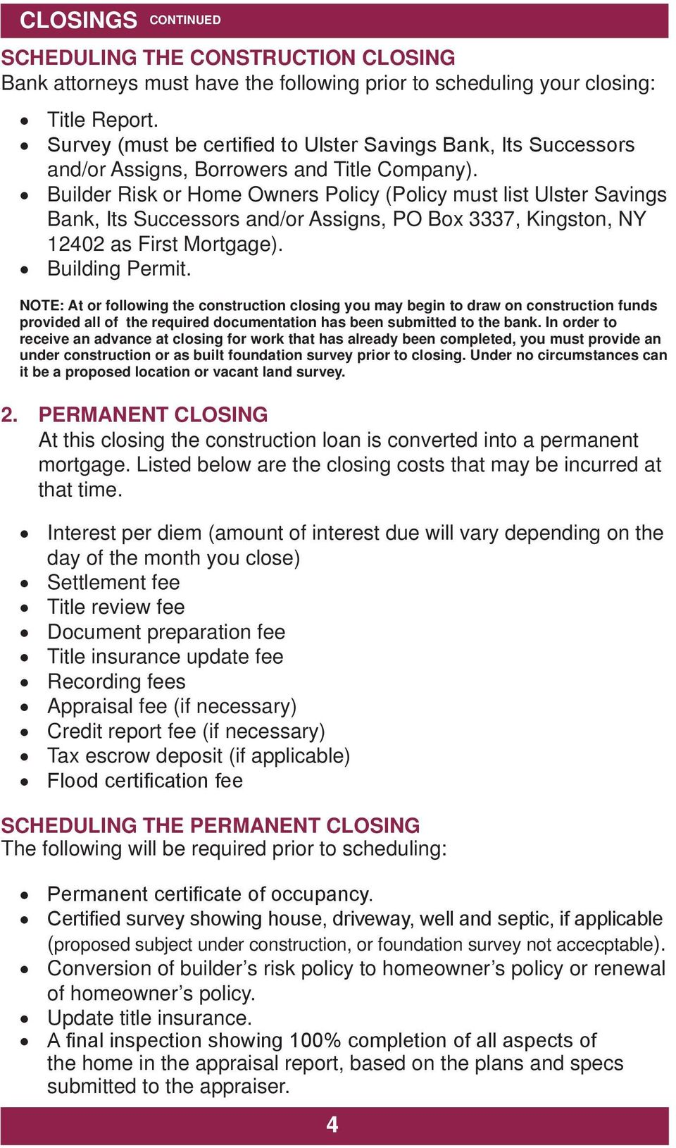Builder Risk or Home Owners Policy (Policy must list Ulster Savings Bank, Its Successors and/or Assigns, PO Box 3337, Kingston, NY 12402 as First Mortgage). Building Permit.