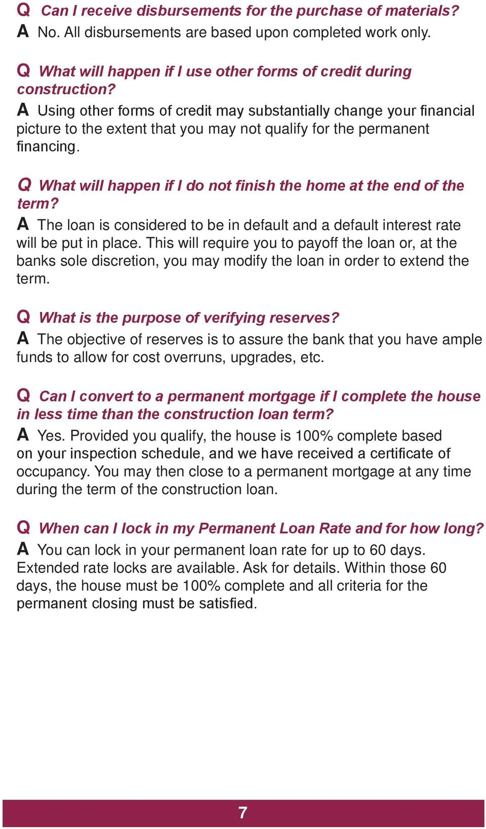 Q What will happen if I do not finish the home at the end of the term? A The loan is considered to be in default and a default interest rate will be put in place.