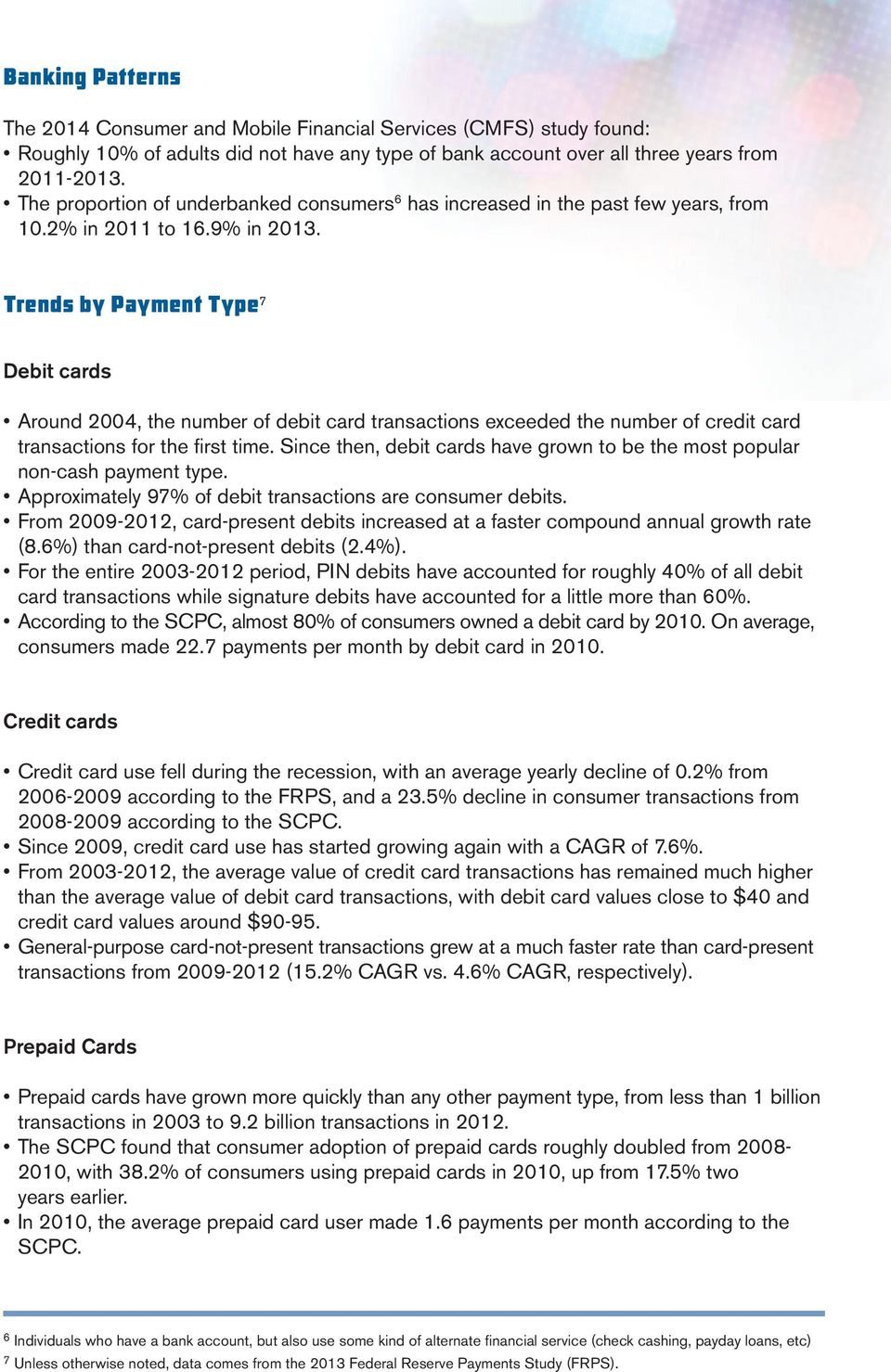 Trends by Payment Type 7 Debit cards Around 2004, the number of debit card transactions exceeded the number of credit card transactions for the first time.