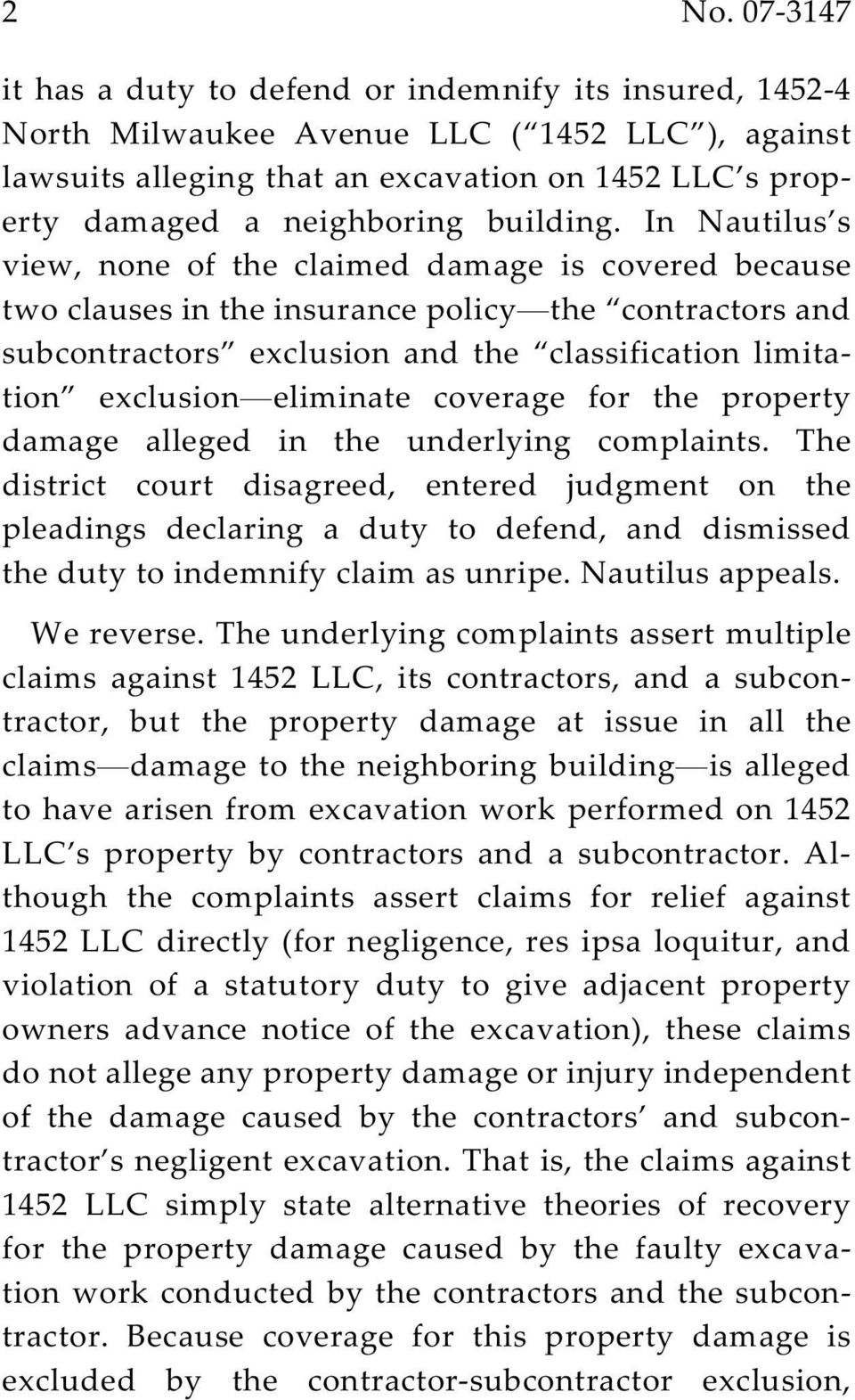 In Nautilus s view, none of the claimed damage is covered because two clauses in the insurance policy the contractors and subcontractors exclusion and the classification limitation exclusion