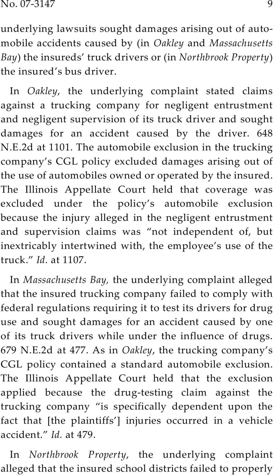 In Oakley, the underlying complaint stated claims against a trucking company for negligent entrustment and negligent supervision of its truck driver and sought damages for an accident caused by the
