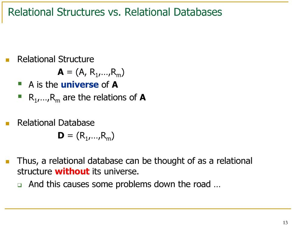 of A R 1,,R m are the relations of A Relational Database D = (R 1,,R m ) Thus,