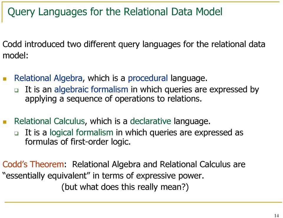 Relational Calculus, which is a declarative language. It is a logical formalism in which queries are expressed as formulas of first-order logic.