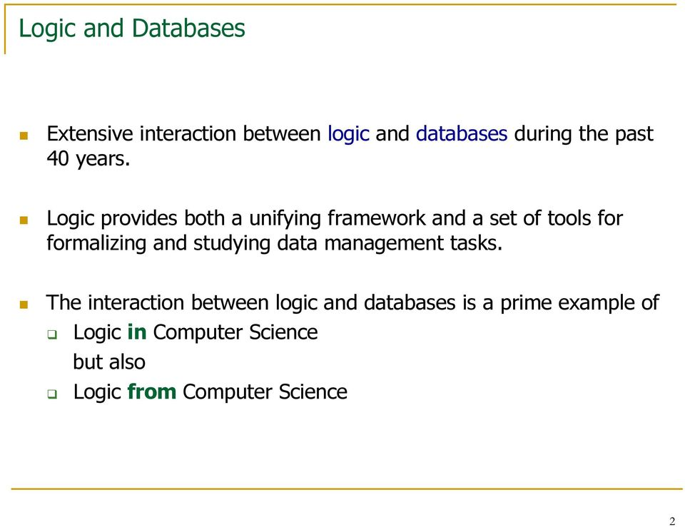 Logic provides both a unifying framework and a set of tools for formalizing and