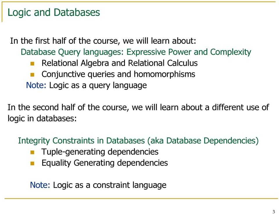 In the second half of the course, we will learn about a different use of logic in databases: Integrity Constraints in