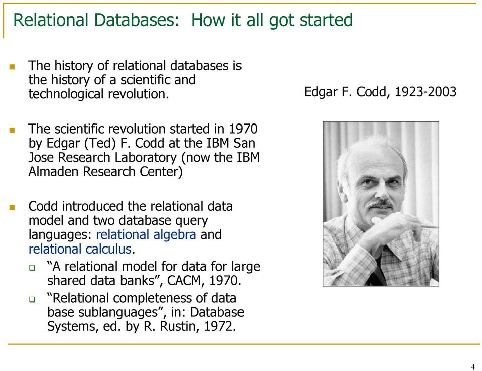 Codd at the IBM San Jose Research Laboratory (now the IBM Almaden Research Center) Codd introduced the relational data model and two database query
