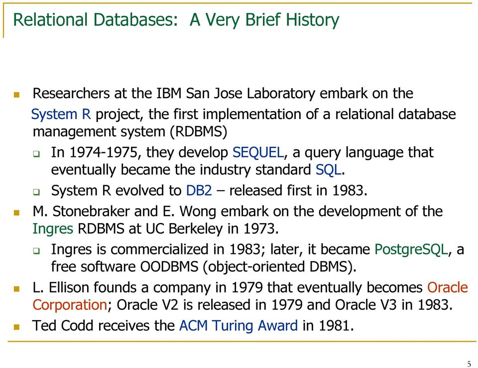 Stonebraker and E. Wong embark on the development of the Ingres RDBMS at UC Berkeley in 1973.