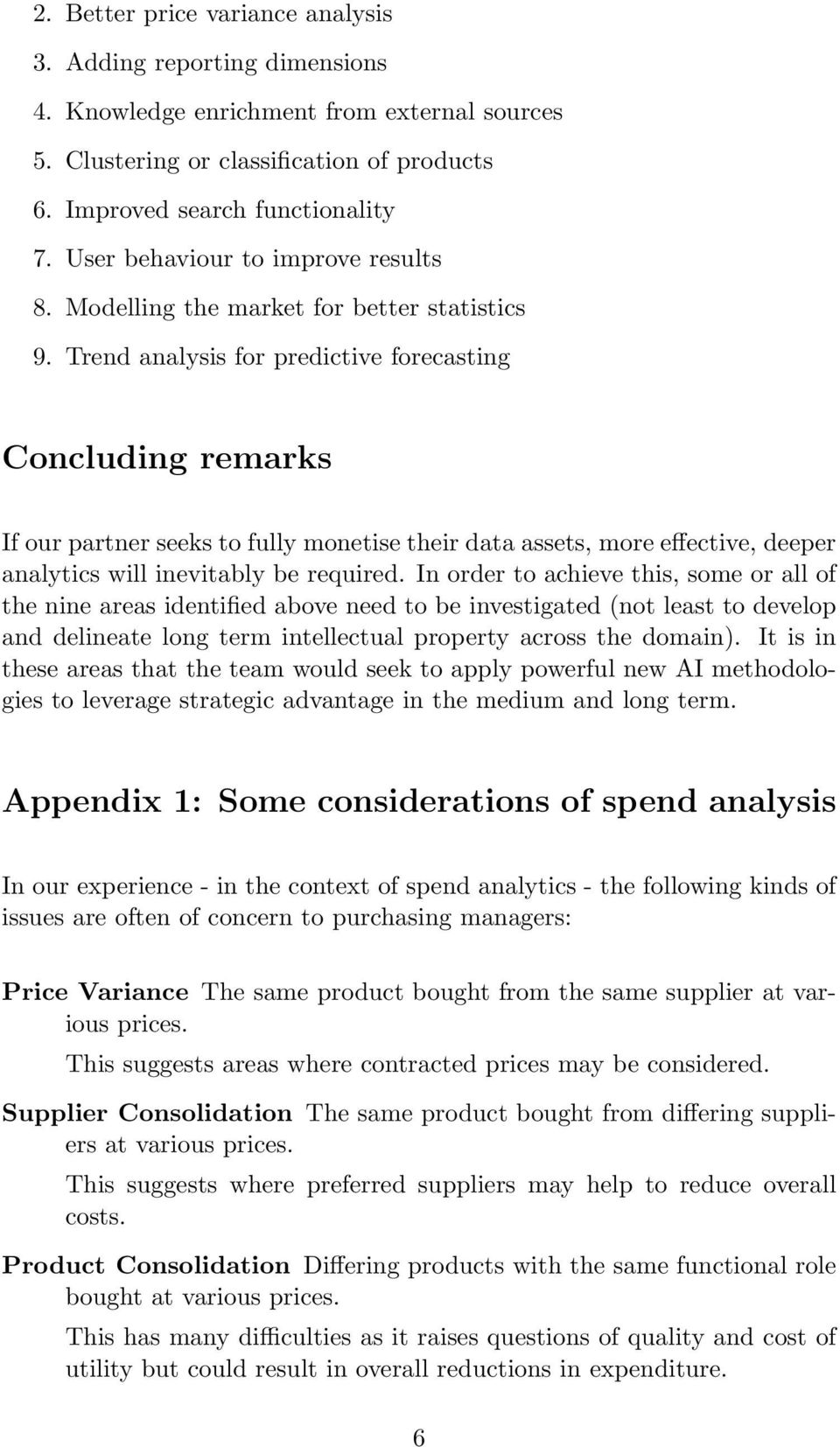Trend analysis for predictive forecasting Concluding remarks If our partner seeks to fully monetise their data assets, more effective, deeper analytics will inevitably be required.