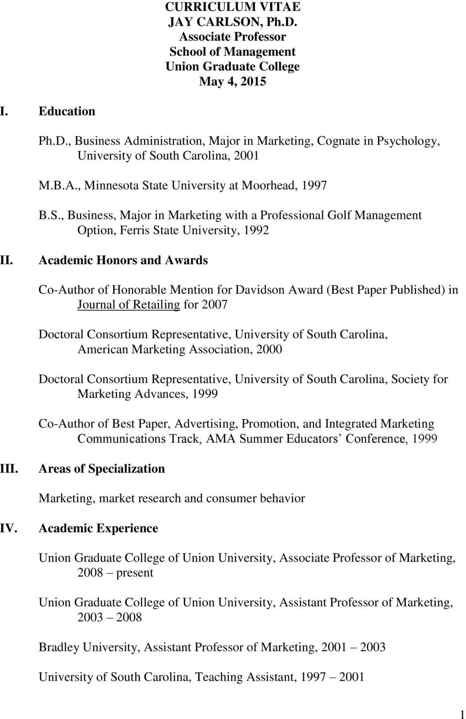 Academic Honors and Awards Co-Author of Honorable Mention for Davidson Award (Best Paper Published) in Journal of Retailing for 2007 Doctoral Consortium Representative, University of South Carolina,