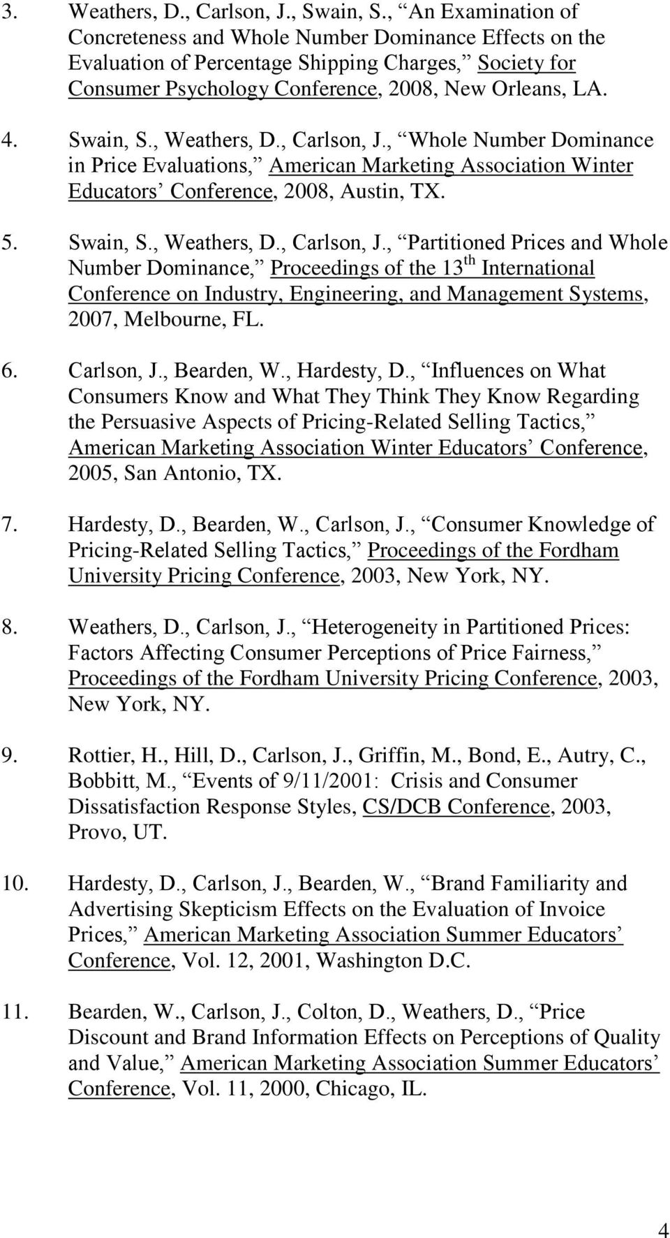 , Weathers, D., Carlson, J., Whole Number Dominance in Price Evaluations, American Marketing Association Winter Educators Conference, 2008, Austin, TX. 5. Swain, S., Weathers, D., Carlson, J., Partitioned Prices and Whole Number Dominance, Proceedings of the 13 th International Conference on Industry, Engineering, and Management Systems, 2007, Melbourne, FL.