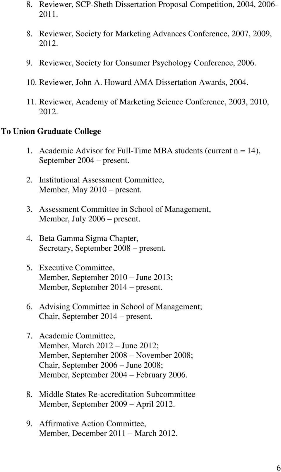 To Union Graduate College 1. Academic Advisor for Full-Time MBA students (current n = 14), September 2004 present. 2. Institutional Assessment Committee, Member, May 2010 present. 3.