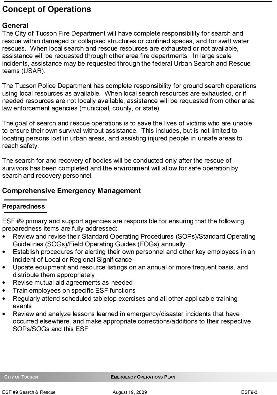 In large scale incidents, assistance may be requested through the federal Urban Search and Rescue teams (USAR).