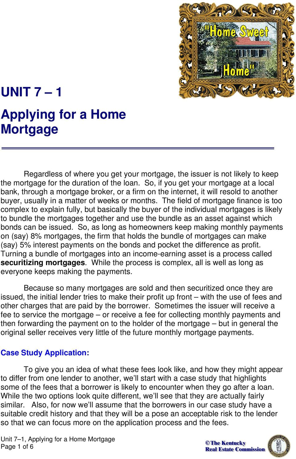 The field of mortgage finance is too complex to explain fully, but basically the buyer of the individual mortgages is likely to bundle the mortgages together and use the bundle as an asset against