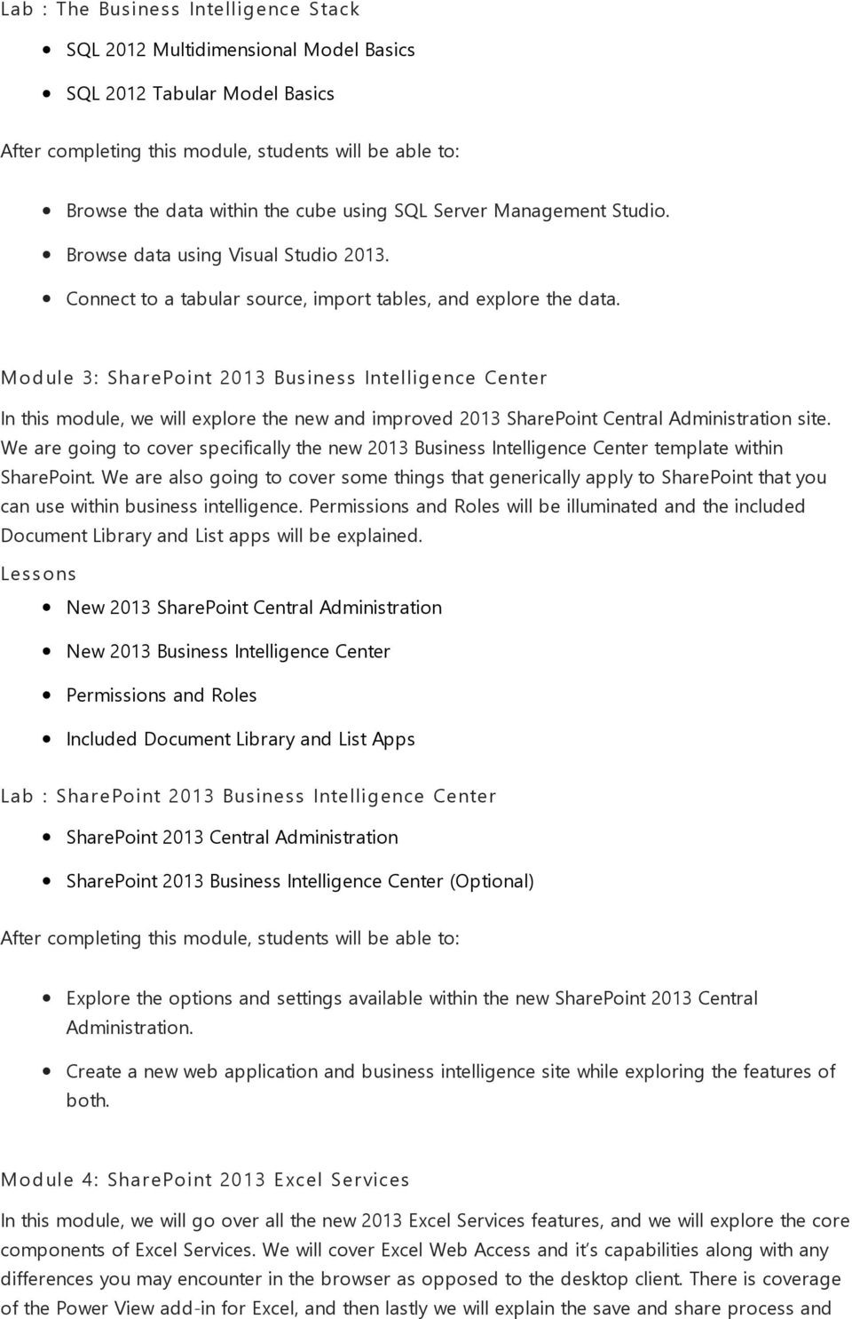 Module 3: SharePoint 2013 Business Intelligence Center In this module, we will explore the new and improved 2013 SharePoint Central Administration site.