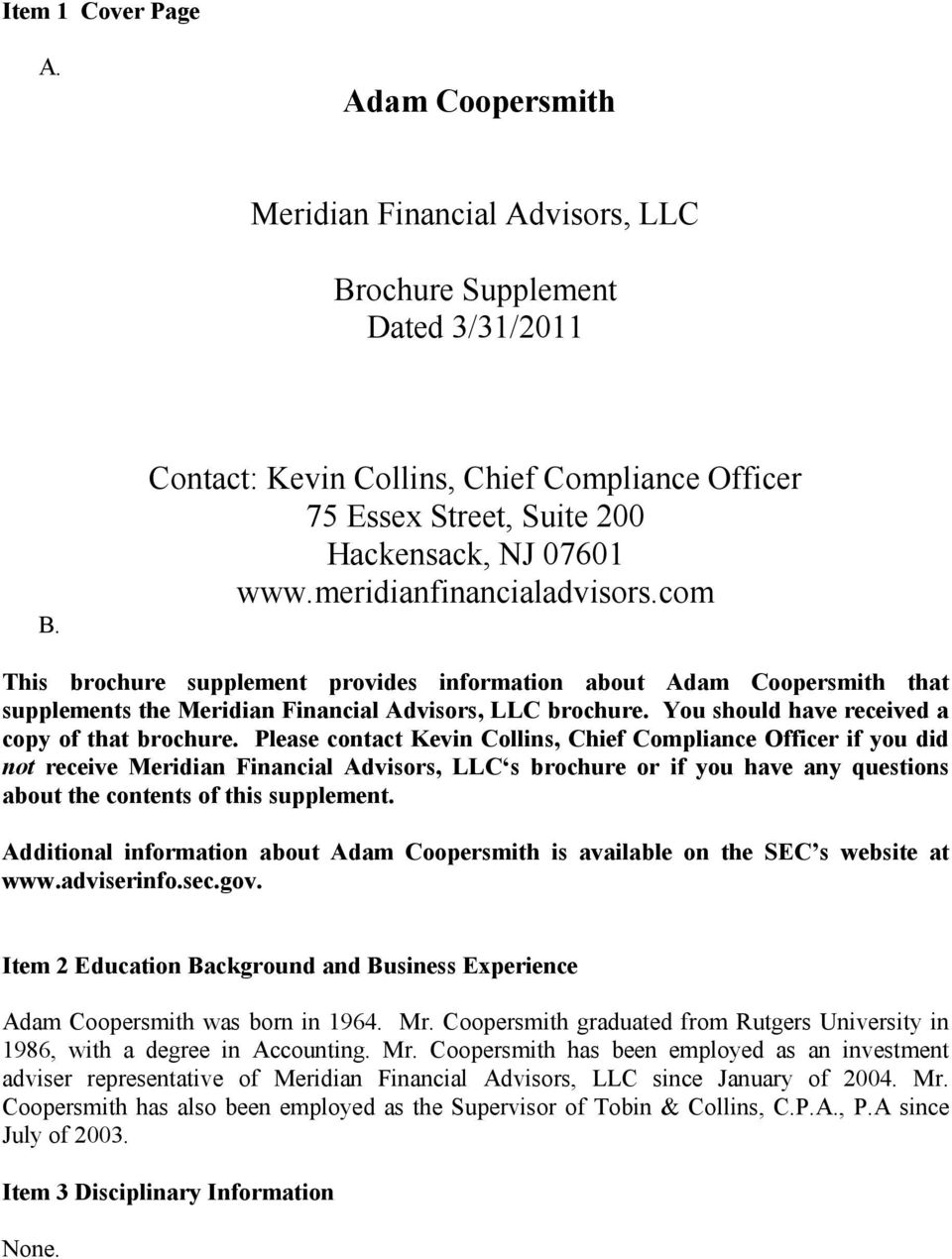 com This brochure supplement provides information about Adam Coopersmith that supplements the Meridian Financial Advisors, LLC brochure. You should have received a copy of that brochure.