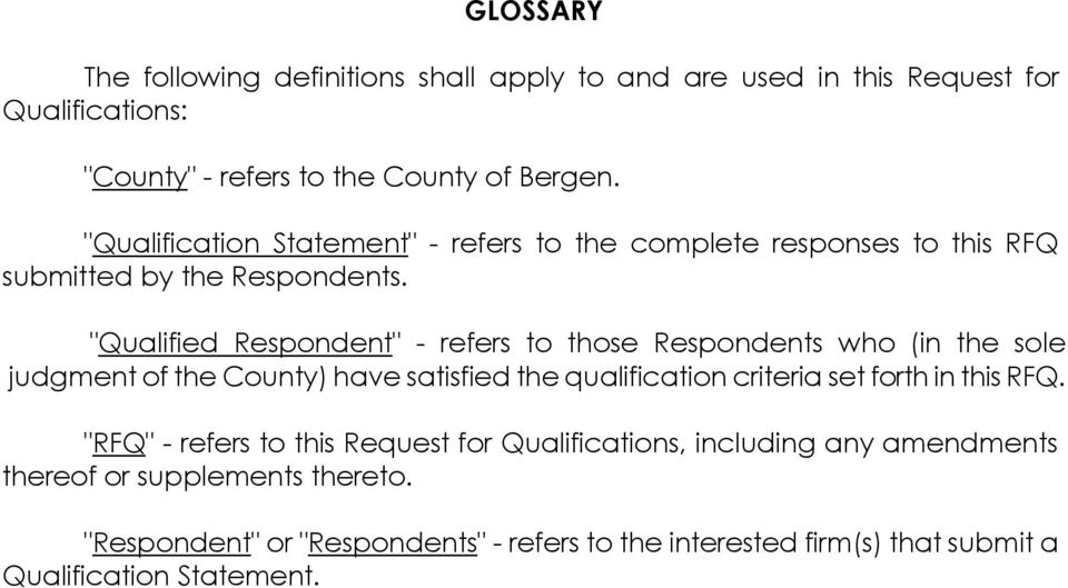 """Qualified Respondent"" - refers to those Respondents who (in the sole judgment of the County) have satisfied the qualification criteria set forth in this"