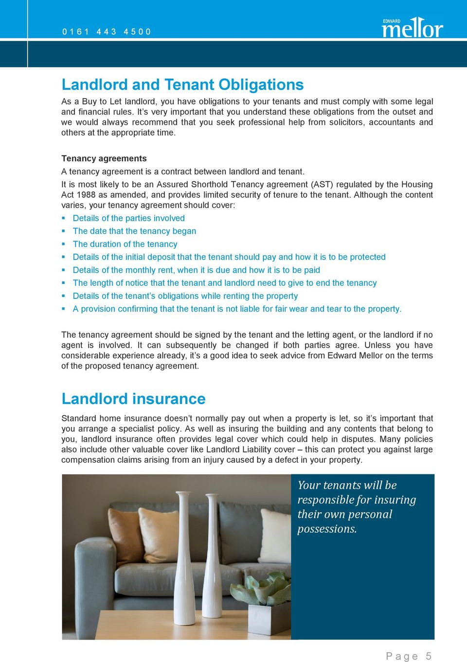 Tenancy agreements A tenancy agreement is a contract between landlord and tenant.