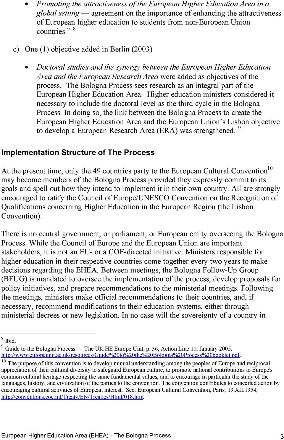 8 c) One (1) objective added in Berlin (2003) Doctoral studies and the synergy between the European Higher Education Area and the European Research Area were added as objectives of the process.