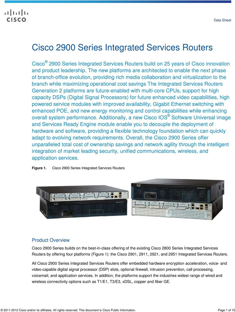 The Integrated Services Routers Generation 2 platforms are future-enabled with multi-core CPUs, support for high capacity DSPs (Digital Signal Processors) for future enhanced video capabilities, high