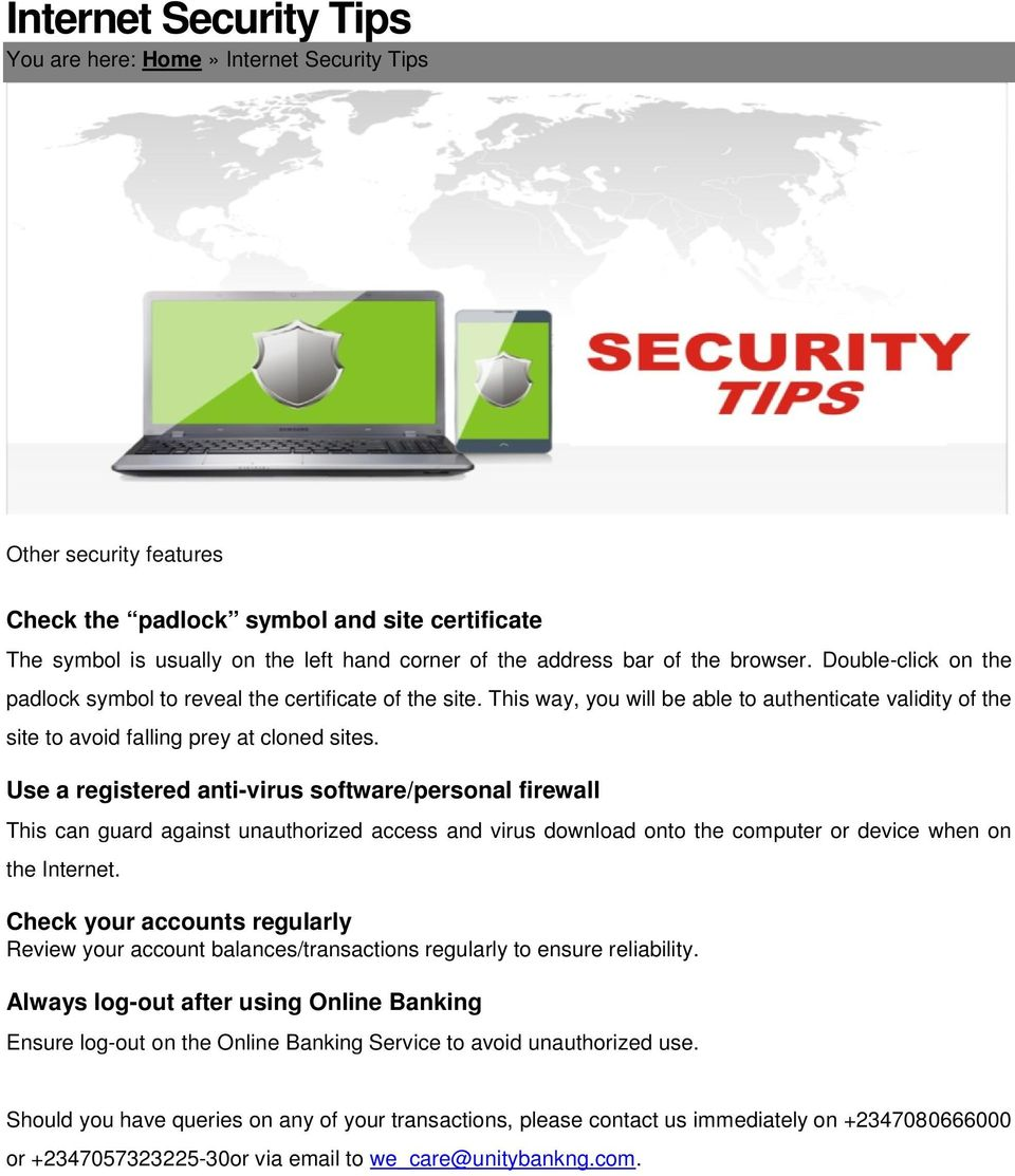 Use a registered anti-virus software/personal firewall This can guard against unauthorized access and virus download onto the computer or device when on the Internet.