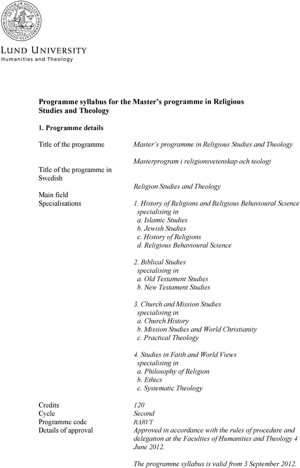 teologi Religion Studies and Theology 1. History of Religions and Religious Behavioural Science specialising in a. Islamic Studies b. Jewish Studies c. History of Religions d.
