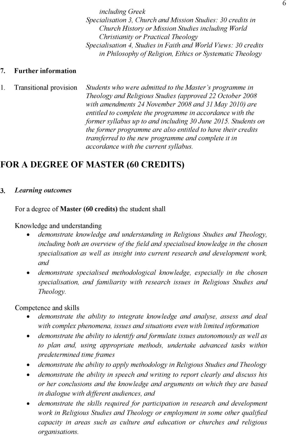 Transitional provision Students who were admitted to the Master s programme in Theology and Religious Studies (approved 22 October 2008 with amendments 24 November 2008 and 31 May 2010) are entitled