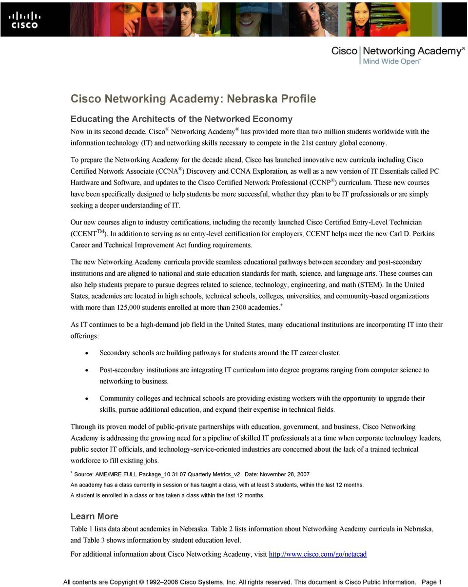 To prepare the Networking Academy for the decade ahead, Cisco has launched innovative new curricula including Cisco Certified Network Associate (CCNA ) Discovery and CCNA Exploration, as well as a