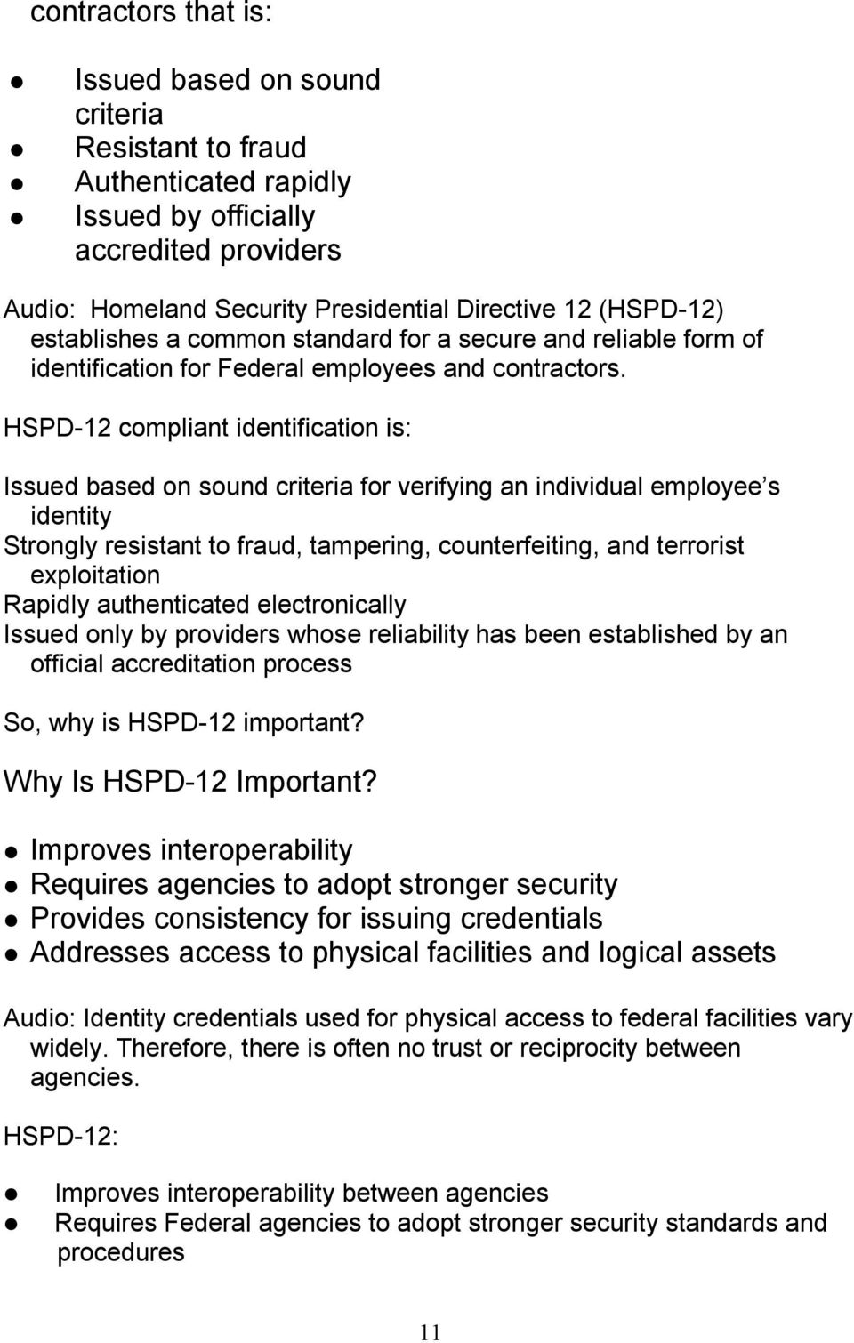 HSPD 12 compliant identification is: Issued based on sound criteria for verifying an individual employee s identity Strongly resistant to fraud, tampering, counterfeiting, and terrorist exploitation