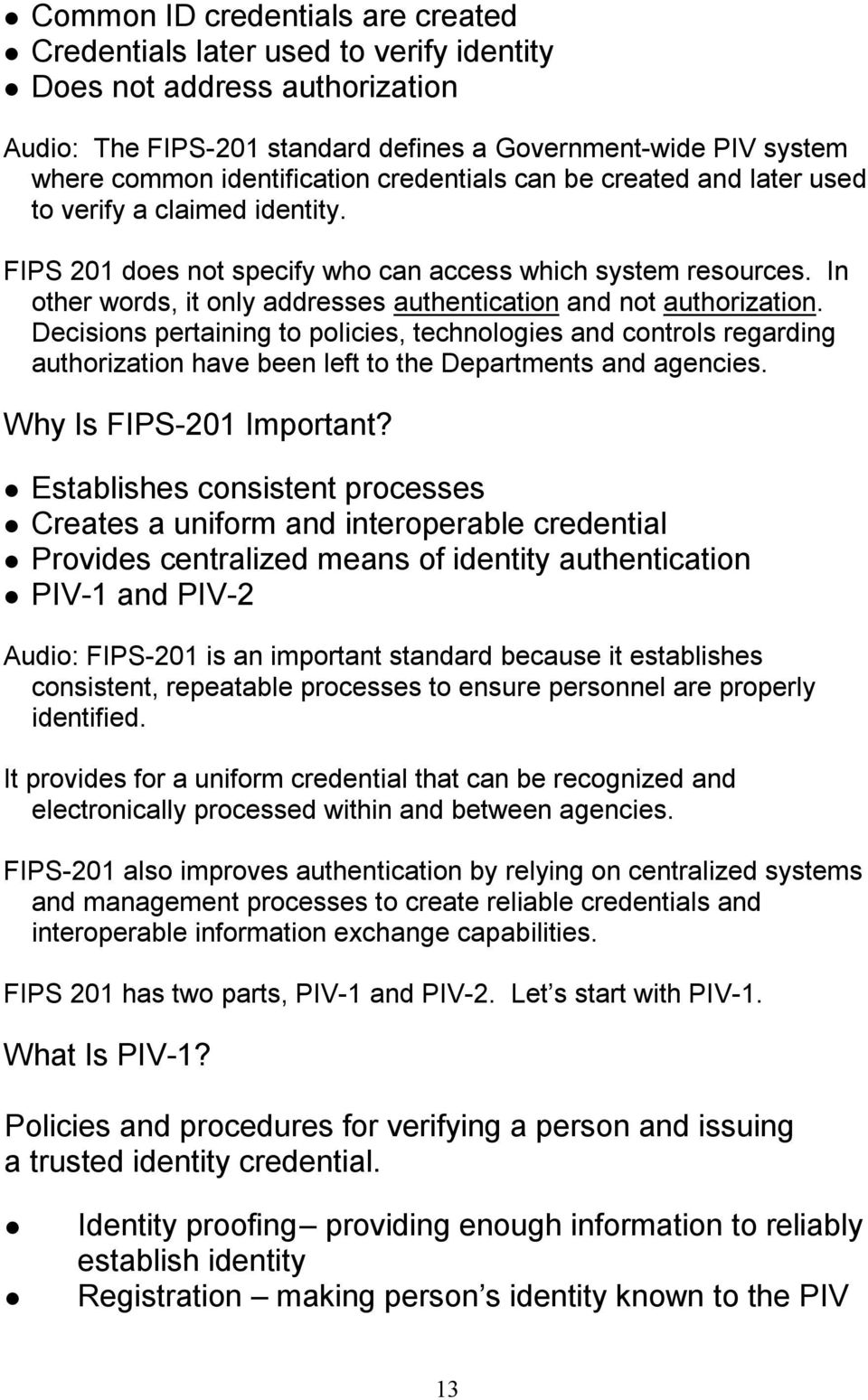 In other words, it only addresses authentication and not authorization.