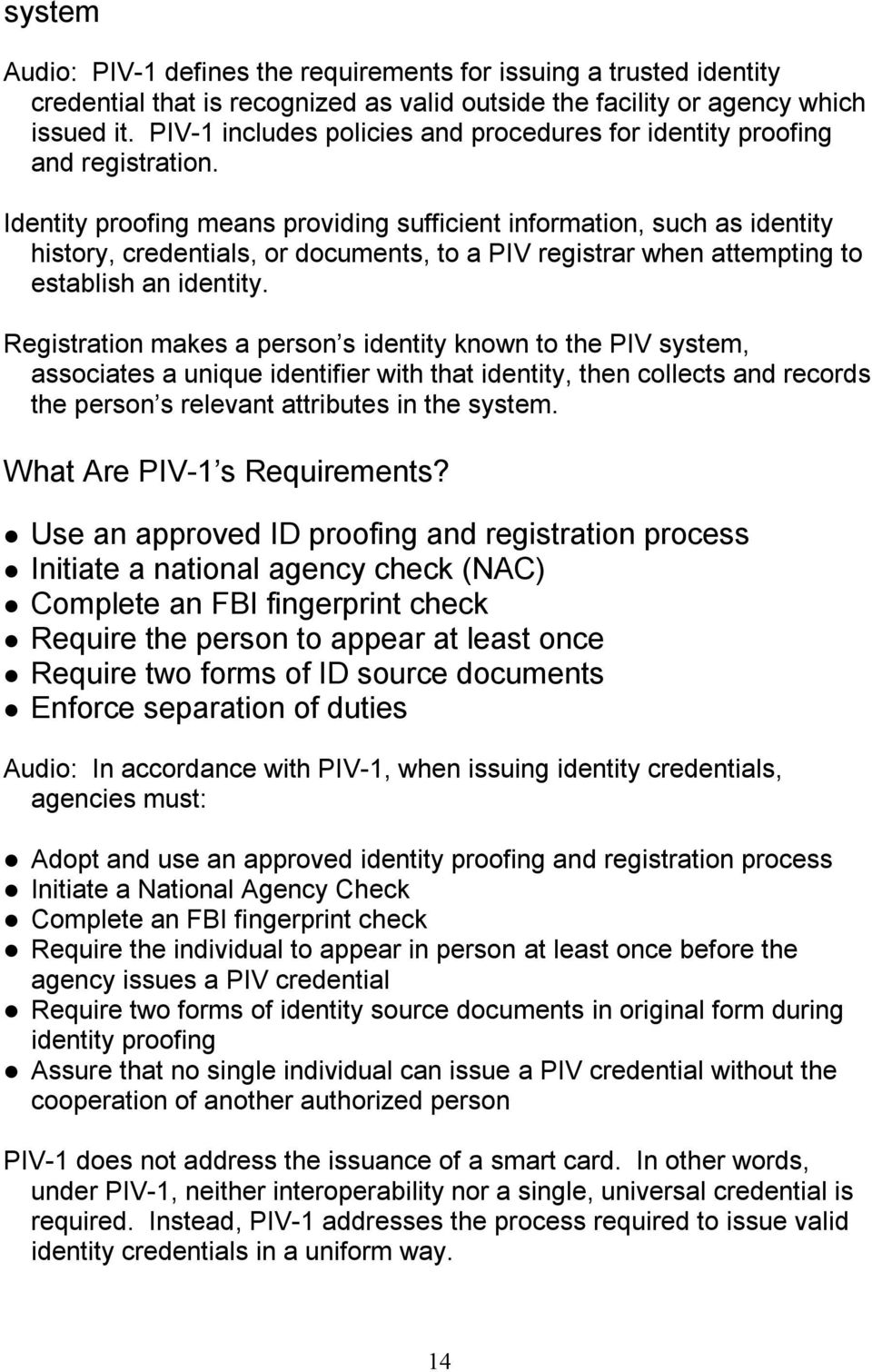 Identity proofing means providing sufficient information, such as identity history, credentials, or documents, to a PIV registrar when attempting to establish an identity.