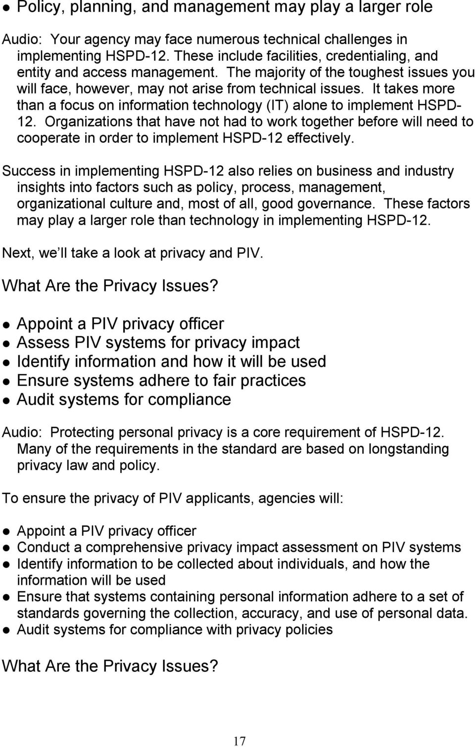 It takes more than a focus on information technology (IT) alone to implement HSPD 12.