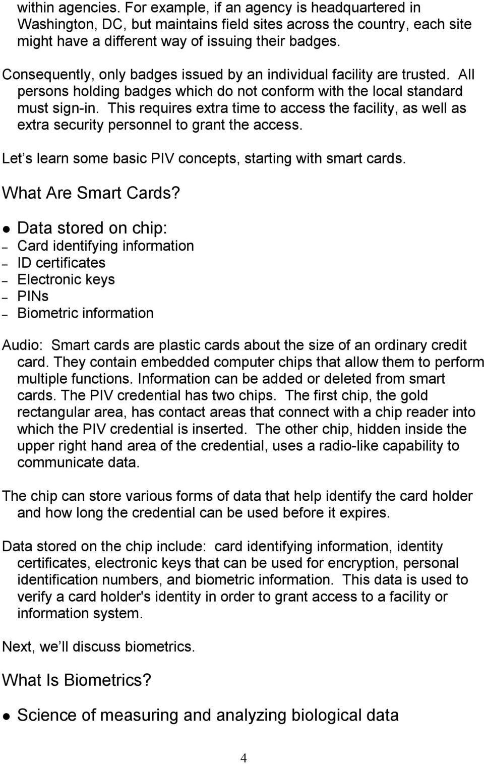 This requires extra time to access the facility, as well as extra security personnel to grant the access. Let s learn some basic PIV concepts, starting with smart cards. What Are Smart Cards?