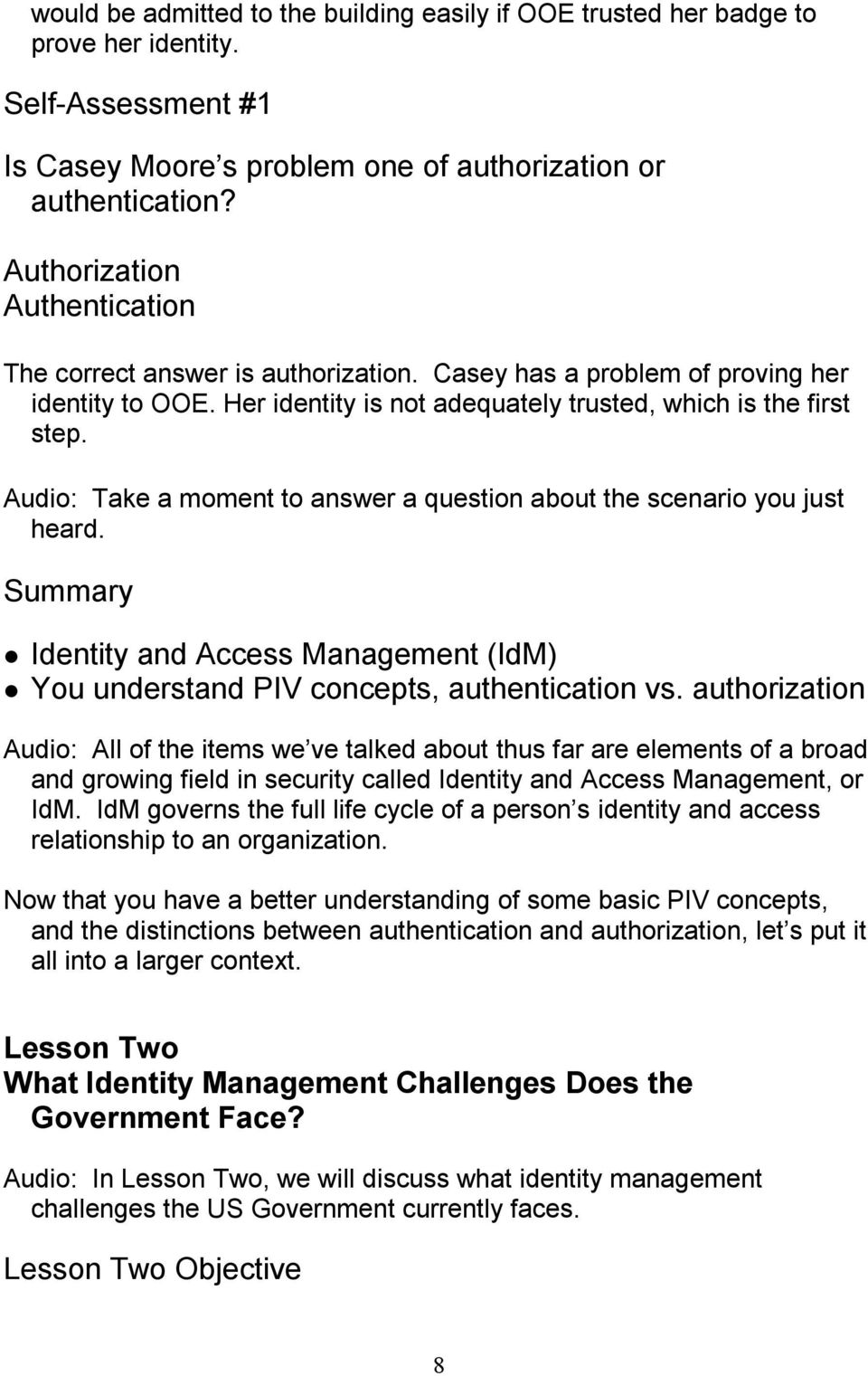 Audio: Take a moment to answer a question about the scenario you just heard. Summary Identity and Access Management (IdM) You understand PIV concepts, authentication vs.