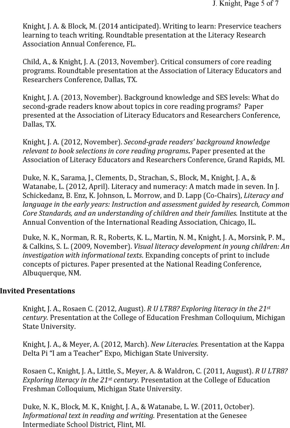 Roundtable presentation at the Association of Literacy Educators and Researchers Conference, Dallas, TX. Knight, J. A. (2013, November).