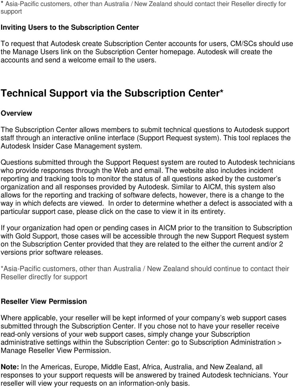 Technical Support via the Subscription Center* Overview The Subscription Center allows members to submit technical questions to Autodesk support staff through an interactive online interface (Support