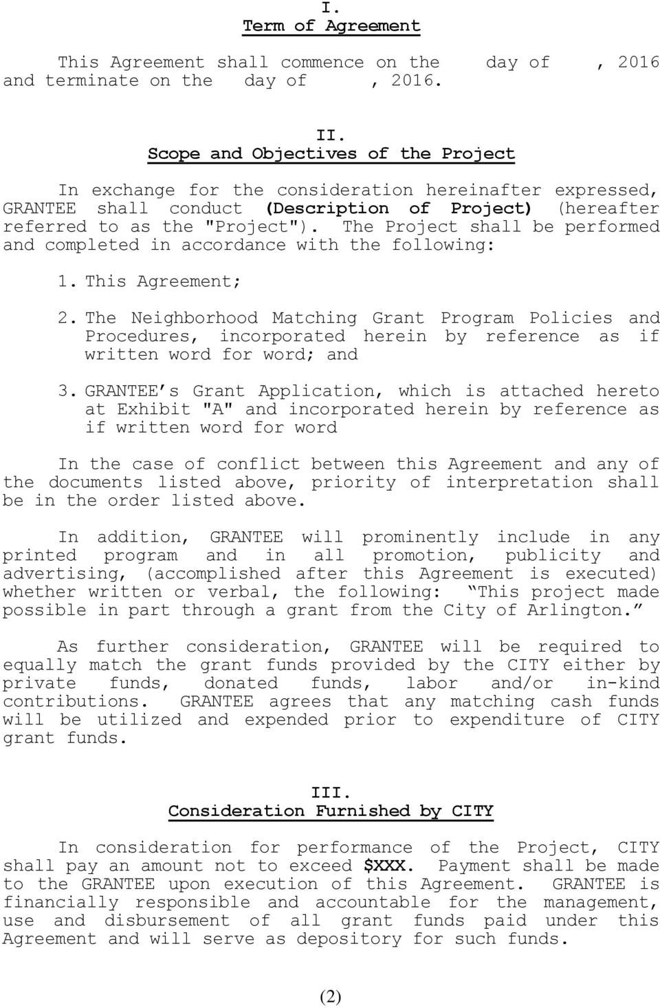 The Project shall be performed and completed in accordance with the following: 1. This Agreement; 2.