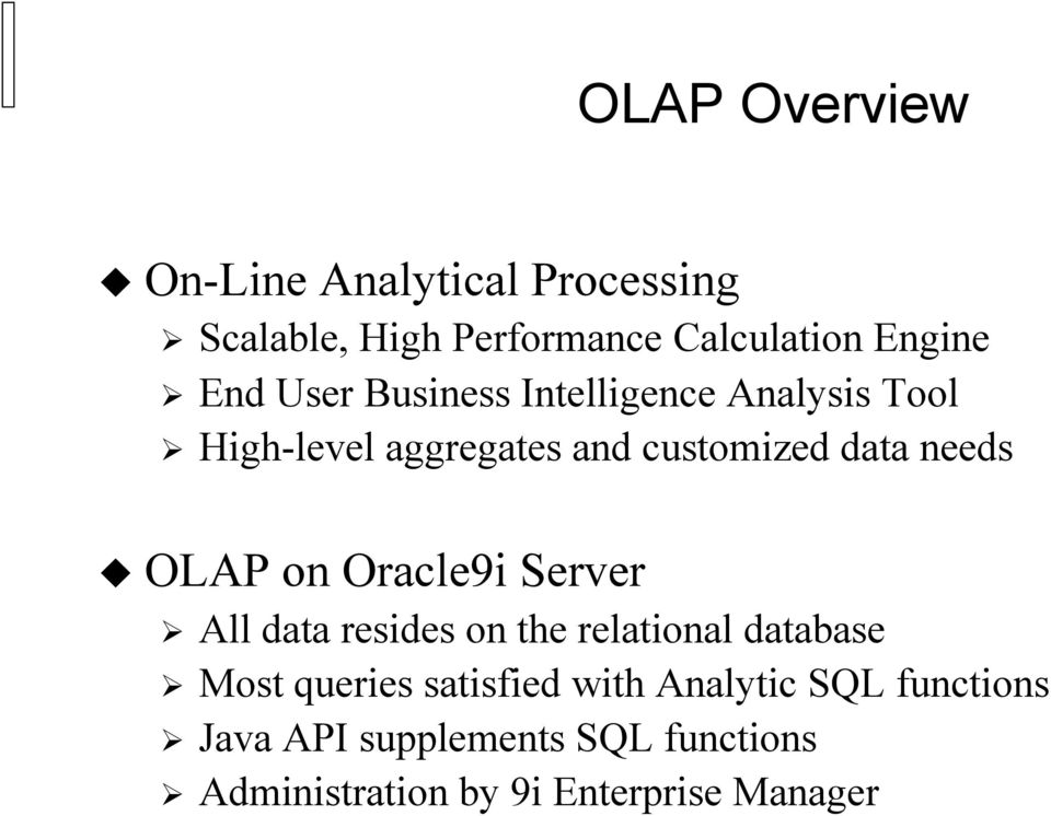 on Oracle9i Server All data resides on the relational database Most queries satisfied with