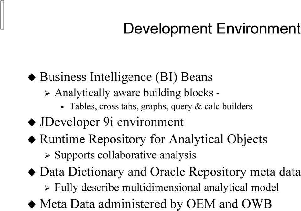 for Analytical Objects Supports collaborative analysis Data Dictionary and Oracle Repository