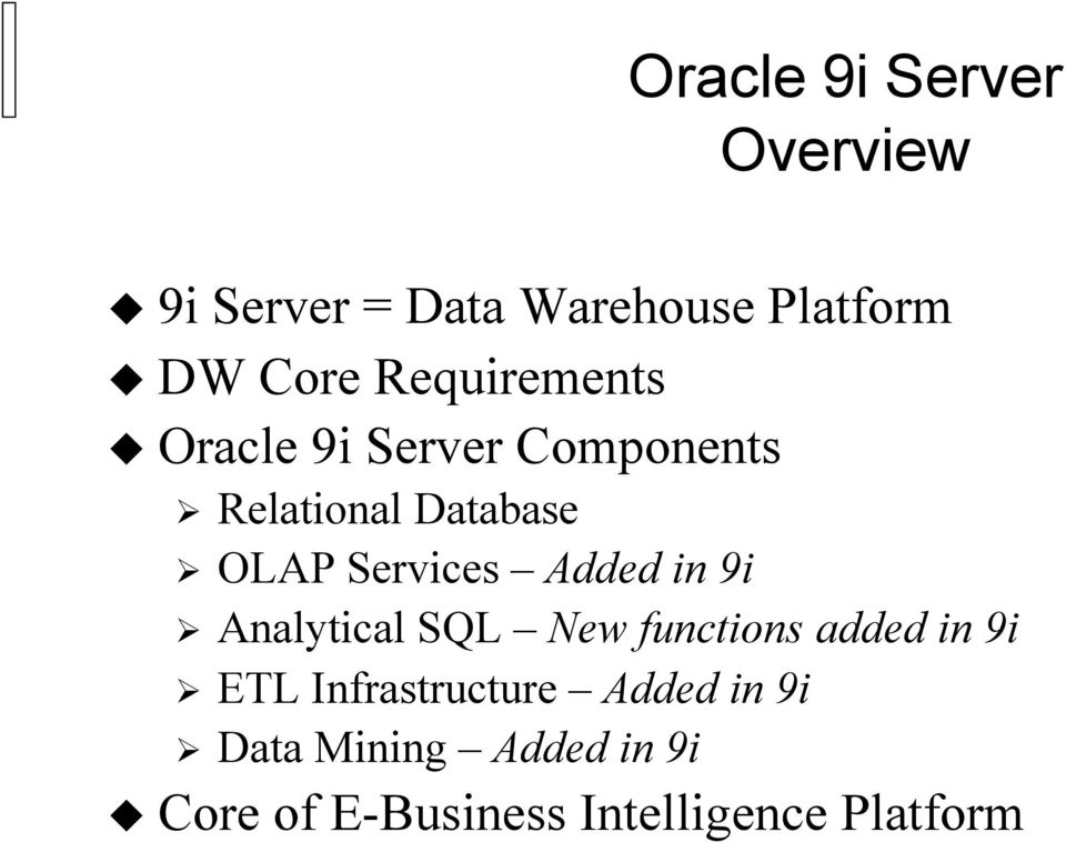 Services Added in 9i Analytical SQL New functions added in 9i ETL