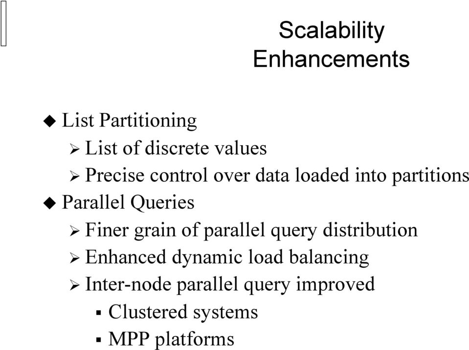 Finer grain of parallel query distribution Enhanced dynamic load
