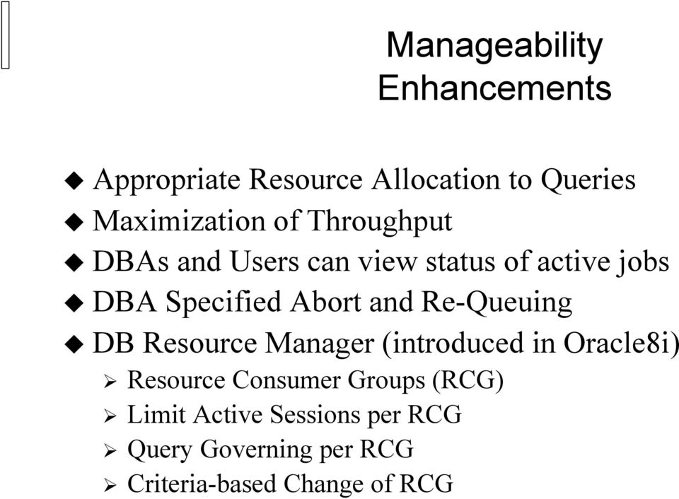 Re-Queuing DB Resource Manager (introduced in Oracle8i) Resource Consumer Groups
