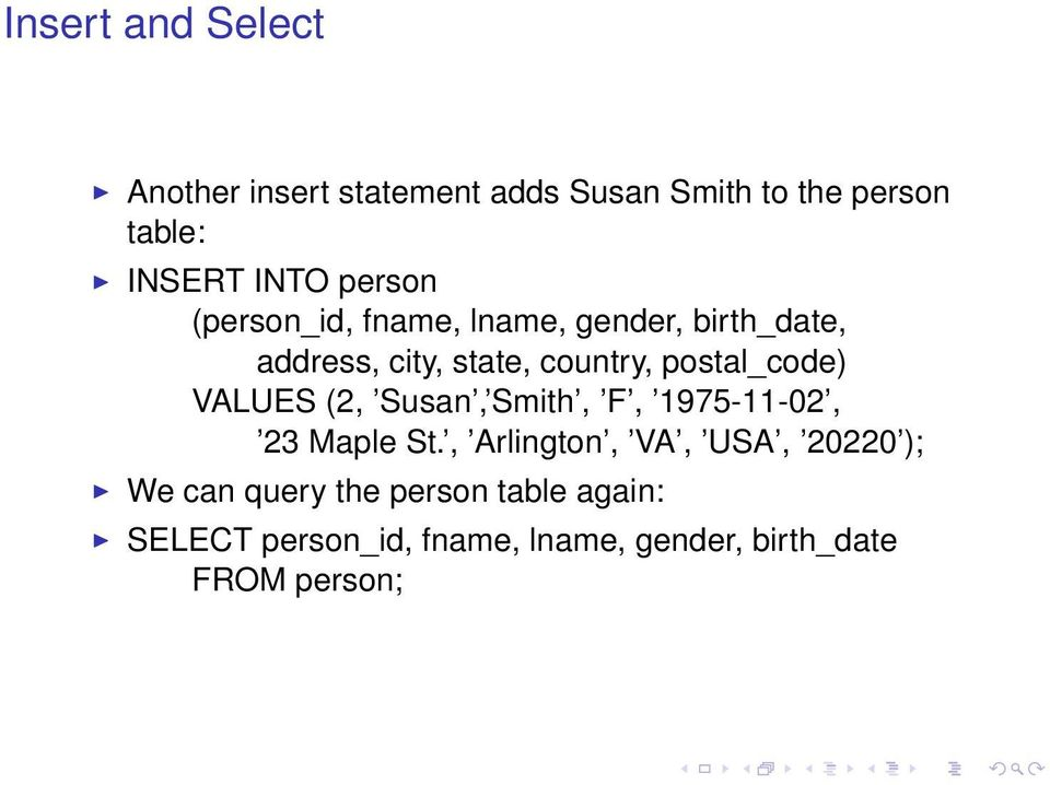 postal_code) VALUES (2, Susan, Smith, F, 1975-11-02, 23 Maple St.