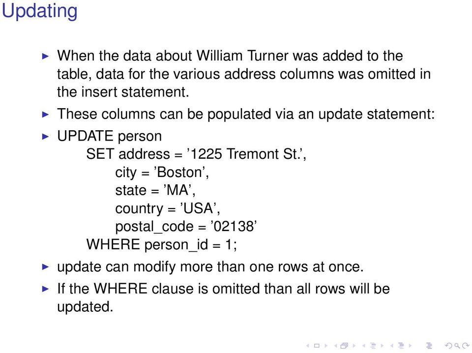 These columns can be populated via an update statement: UPDATE person SET address = 1225 Tremont St.
