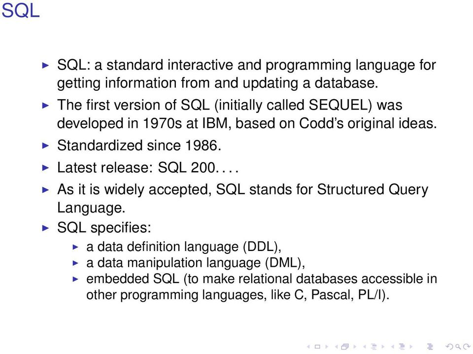 Standardized since 1986. Latest release: SQL 200.... As it is widely accepted, SQL stands for Structured Query Language.