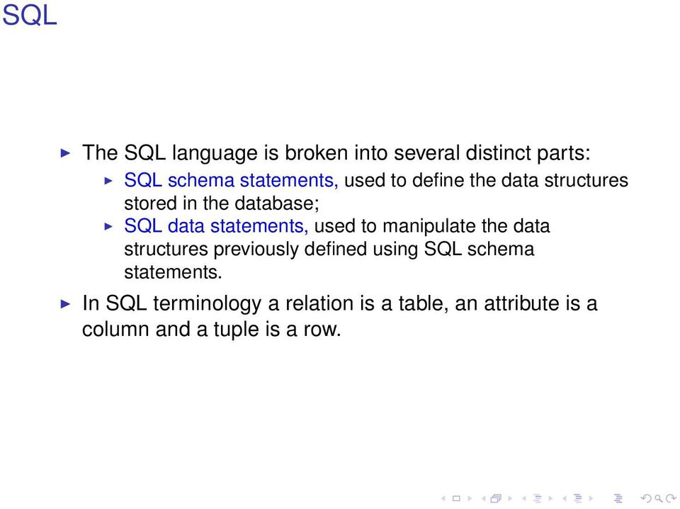 to manipulate the data structures previously defined using SQL schema statements.